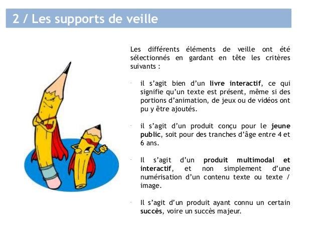2 / Les supports de veille Les différents éléments de veille ont été sélectionnés en gardant en tête les critères suivants...