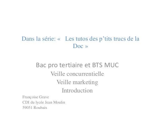 Dans la série: « Les tutos des p'tits trucs de la Doc »  Bac pro tertiaire et BTS MUC  Veille concurrentielle  Veille mark...