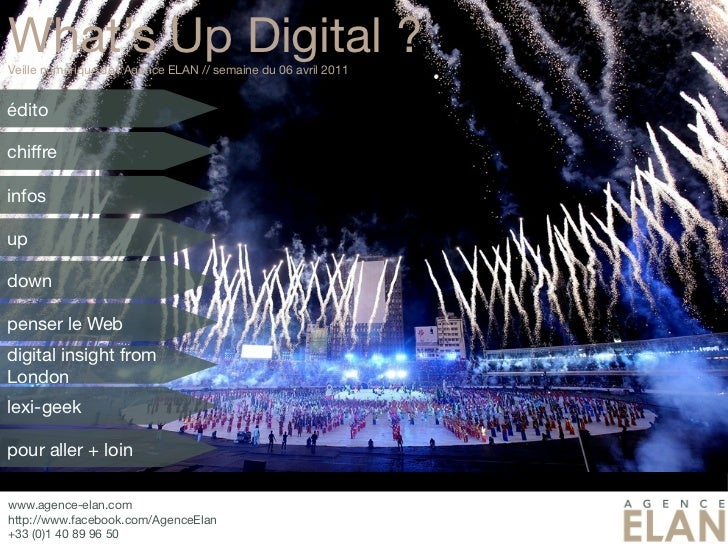 What's Up Digital ?Veille numérique de l'Agence ELAN // semaine du 06 avril 2011éditochiffreinfosupdownpenser le Webdigita...