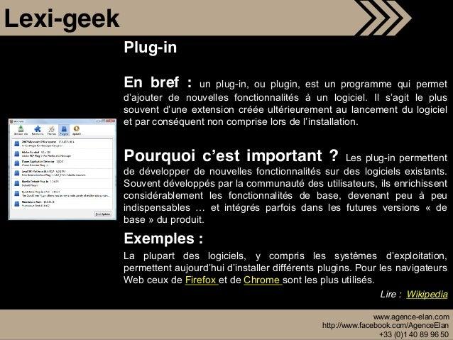 www.agence-elan.com http://www.facebook.com/AgenceElan +33 (0)1 40 89 96 50 Plug-in En bref : un plug-in, ou plugin, est u...