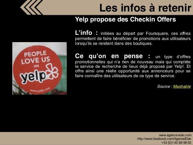 www.agence-elan.com http://www.facebook.com/AgenceElan +33 (0)1 40 89 96 50 Les infos à retenir Yelp propose des Checkin O...