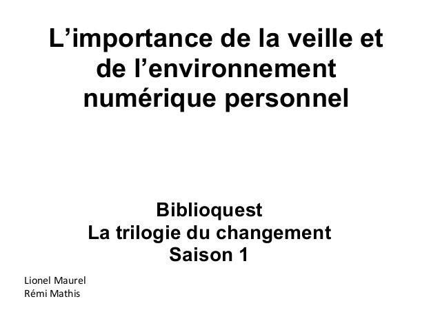 L'importance de la veille et de l'environnement numérique personnel Biblioquest La trilogie du changement Saison 1 Lionel ...