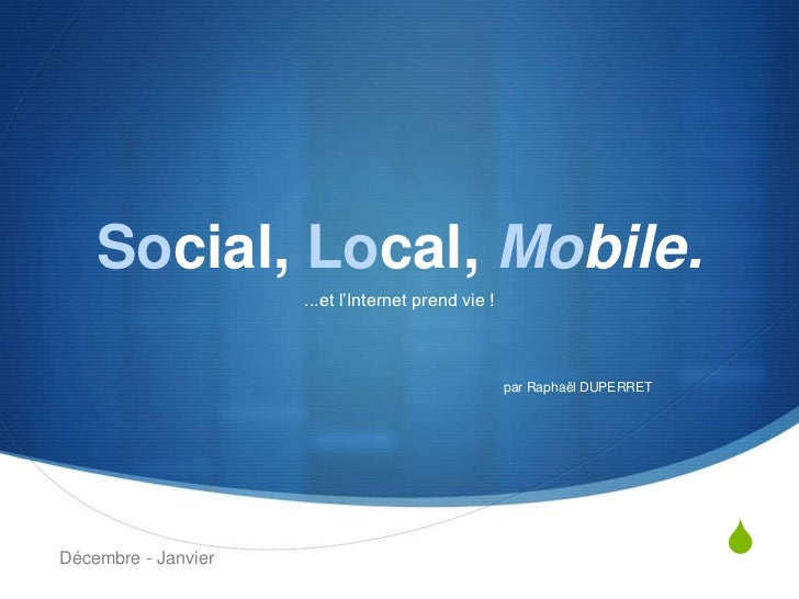 "Social, Local, Mobile.                     ...et l""Internet prend vie !                                                   ..."