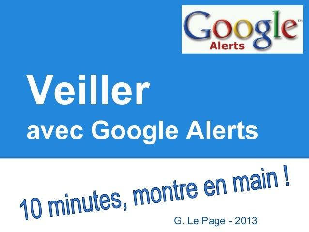 Veiller avec Google Alerts G. Le Page - 2013