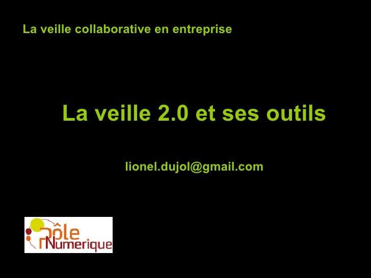 La veille 2.0 et ses outils La veille collaborative en entreprise [email_address]