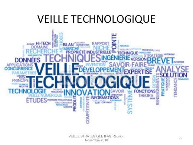 VEILLE  TECHNOLOGIQUE   VEILLE STRATÉGIQUE IFAG Réunion Novembre 2016 5