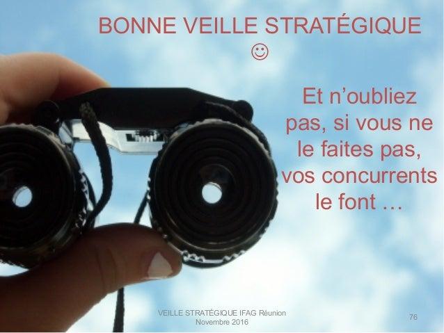 VEILLE STRATÉGIQUE IFAG Réunion Novembre 2016 76 BONNE VEILLE STRATÉGIQUE J Et n'oubliez pas, si vous ne le faites pas, v...