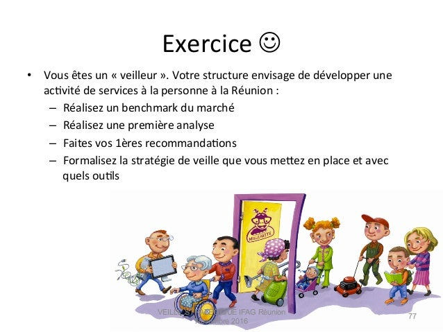Exercice  J   • Vous  êtes  un  «  veilleur  ».  Votre  structure  envisage  de  développer  u...