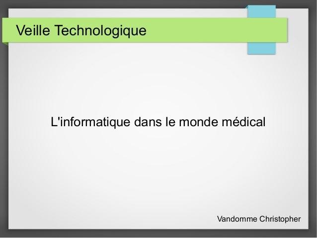 Veille Technologique L'informatique dans le monde médical Vandomme Christopher