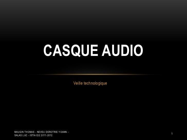 CASQUE AUDIO                                         Veille technologiqueMAUGIN THOMAS - NEVEU DEROTRIE YOANN -SALAS LUC -...