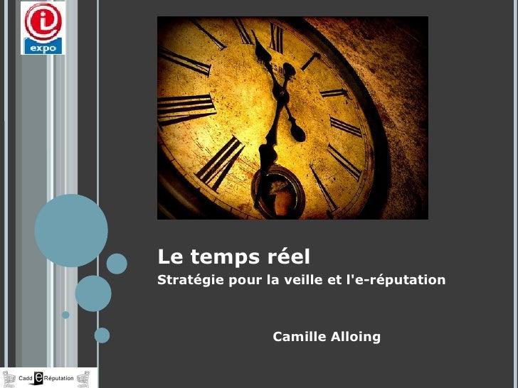 Le temps réel Stratégie pour la veille et l'e-réputation Camille Alloing