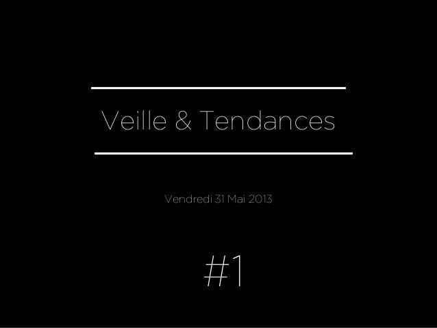 Veille & TendancesVendredi 31 Mai 2013#1