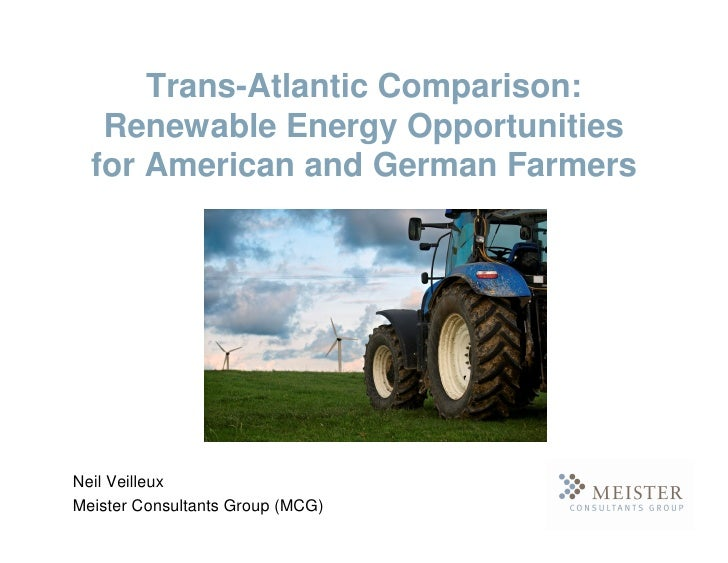 Trans-Atlantic Comparison:    Renewable Energy Opportunities   for American and German Farmers     Neil Veilleux Meister C...