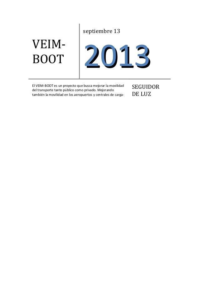 VEIM- BOOT septiembre 13 20132013 El VEIM-BOOT es un proyecto que busca mejorar la movilidad del transporte tanto público ...