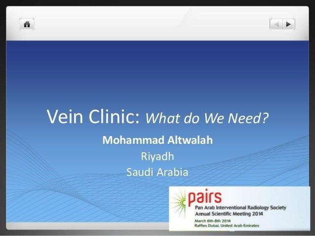 Vein Clinic: What do We Need? Mohammad Altwalah Riyadh Saudi Arabia
