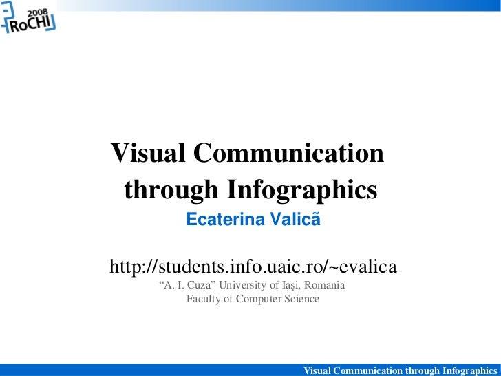 "VisualCommunication throughInfographics           EcaterinaValicãhttp://students.info.uaic.ro/~evalica      ""A.I.Cuz..."