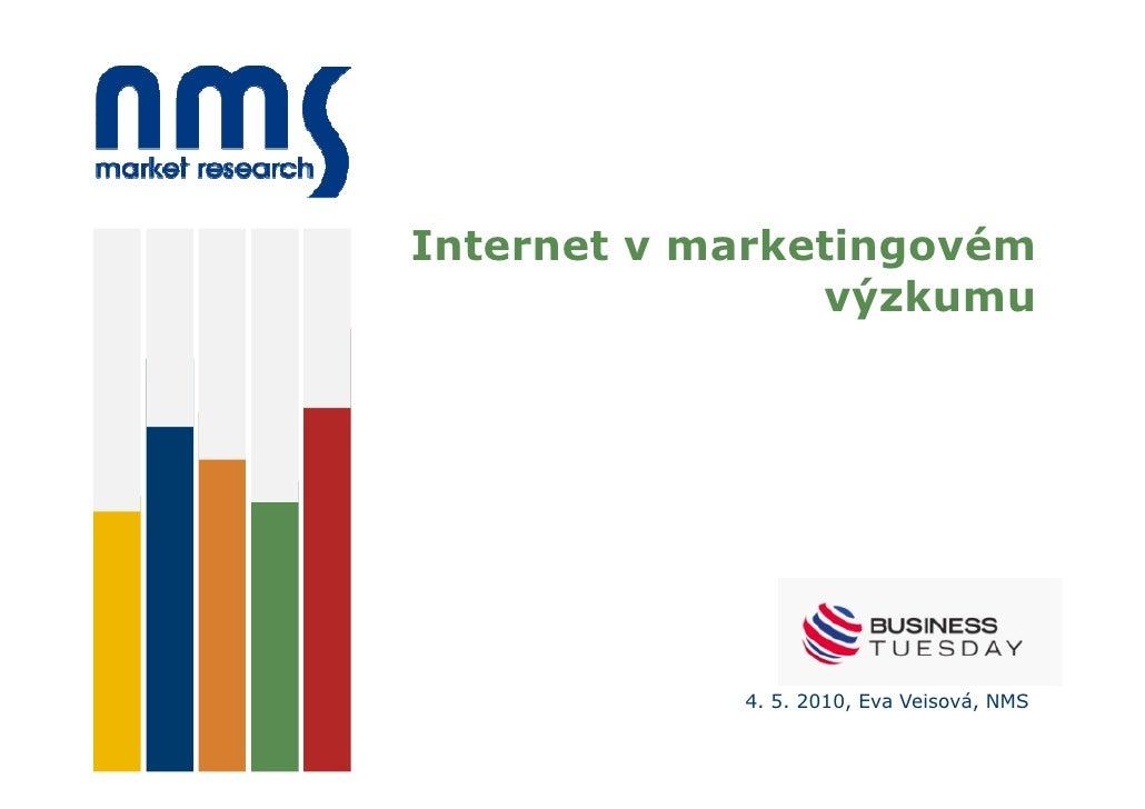 Internet v marketingovém                 výzkumu                 4. 5. 2010, Eva Veisová, NMS