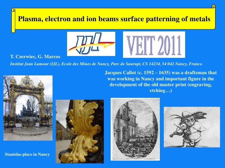 Plasma, electron and ion beams surface patterning of metals  T. Czerwiec, G. Marcos  Institut Jean Lamour (IJL), Ecole des...