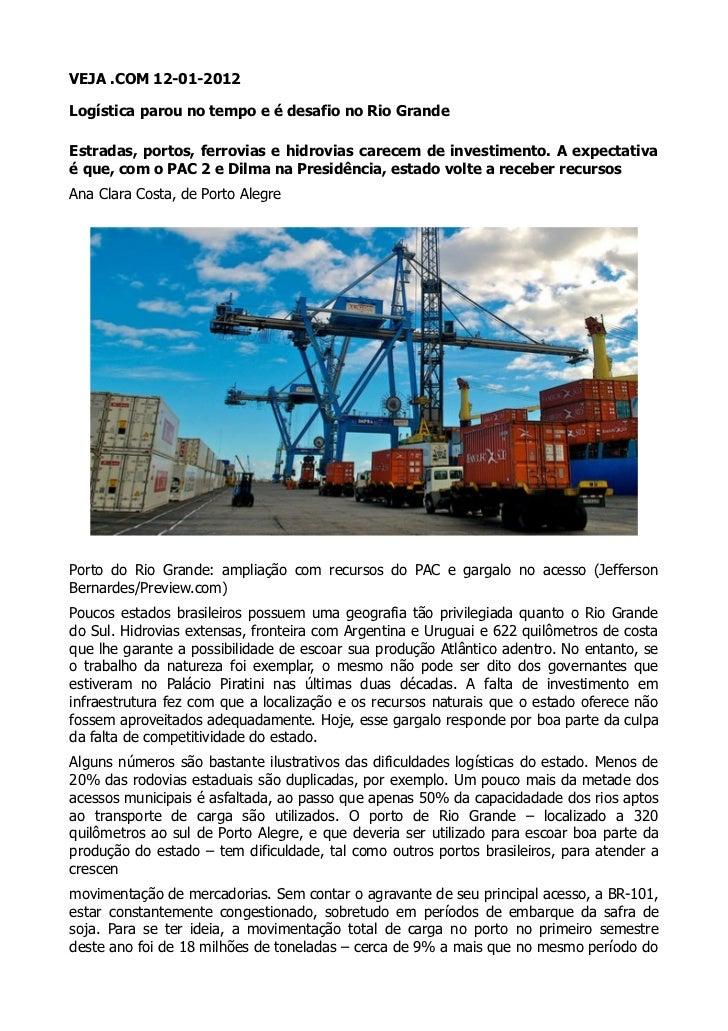 VEJA .COM 12-01-2012Logística parou no tempo e é desafio no Rio GrandeEstradas, portos, ferrovias e hidrovias carecem de i...