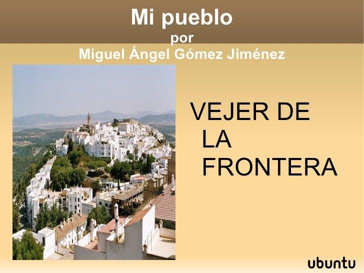 Mi pueblo por Miguel Ángel Gómez Jiménez VEJER DE LA FRONTERA
