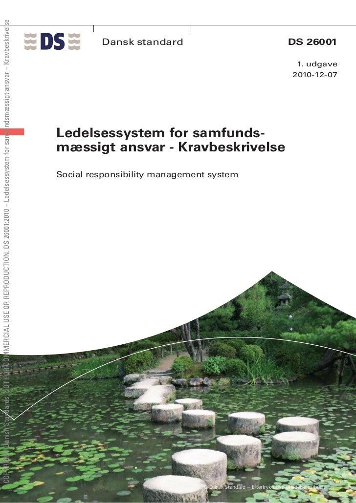 COPYRIGHT Danish Standards. NOT FOR COMMERCIAL USE OR REPRODUCTION. DS 26001:2010 – Ledelsessystem for samfundsmæssigt ans...