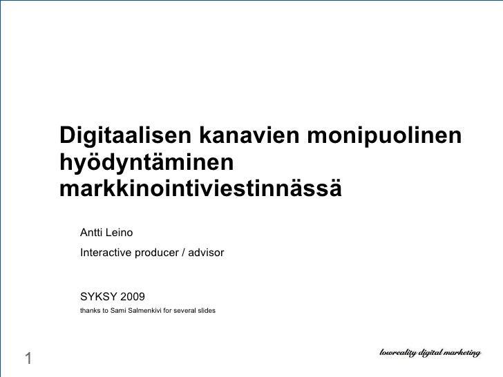 Digitaalisen kanavien monipuolinen hyödyntäminen markkinointiviestinnässä Antti Leino Interactive producer / advisor SYKSY...