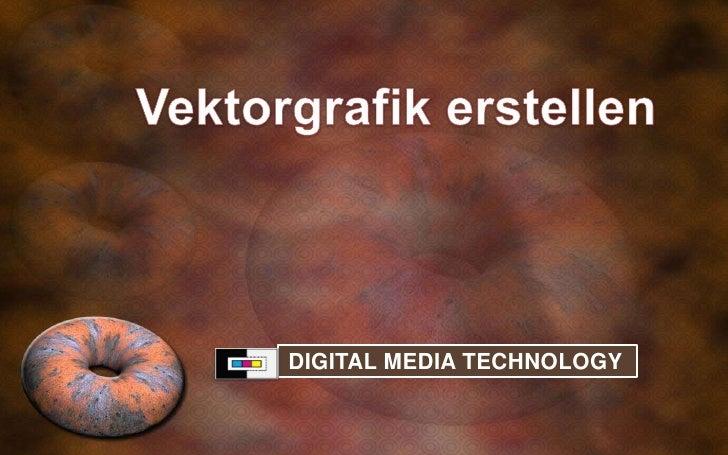 Vektorgrafikerstellen<br /> DIGITAL MEDIA TECHNOLOGY<br />