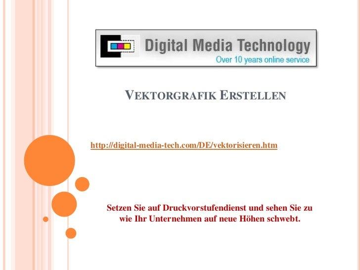 Vektorgrafik Erstellen<br />http://digital-media-tech.com/DE/vektorisieren.htm<br />Setzen Sie auf Druckvorstufendienst un...