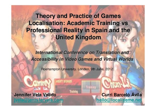 Theory and Practice of Games      Localisation: Academic Training vs     Professional Reality in Spain and the            ...