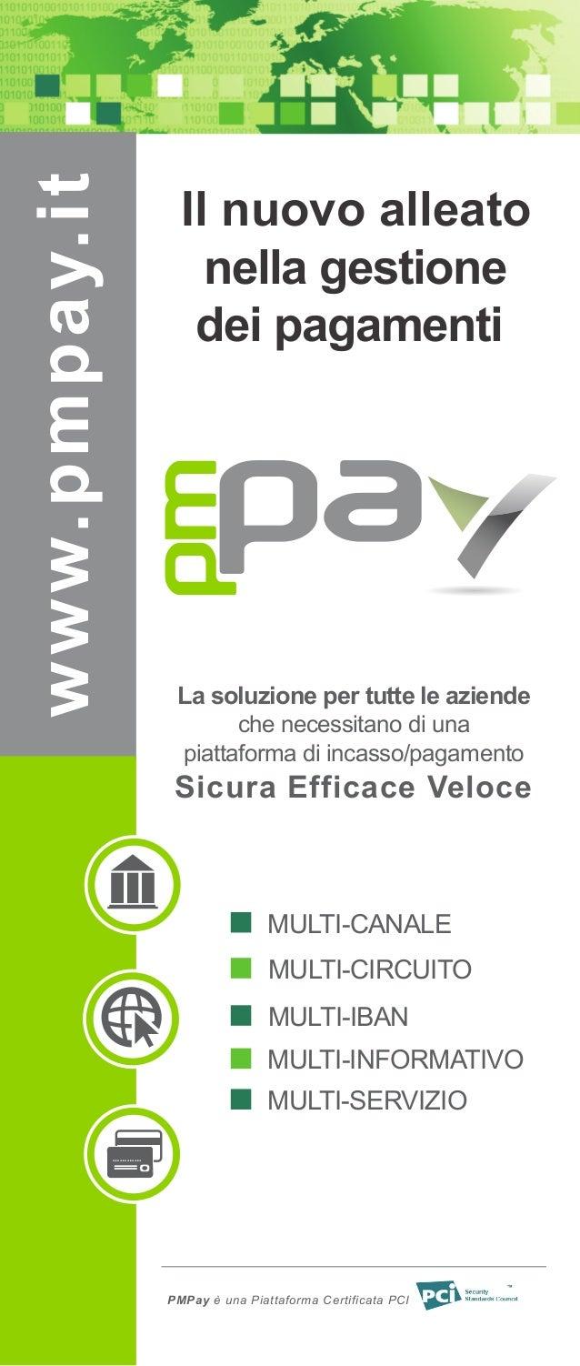PMPay è una Piattaforma Certificata PCI www.pmpay.it  Il nuovo alleato  nella gestione  dei pagamenti  La soluzione per tu...