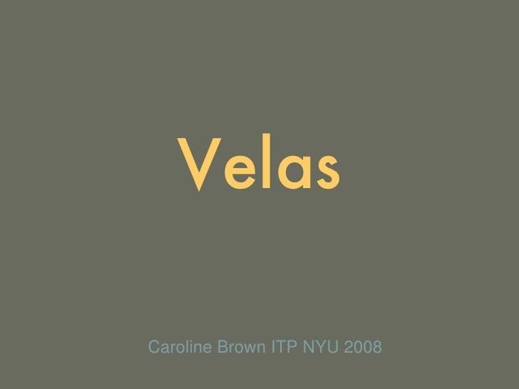 Velas Caroline Brown ITP NYU 2008