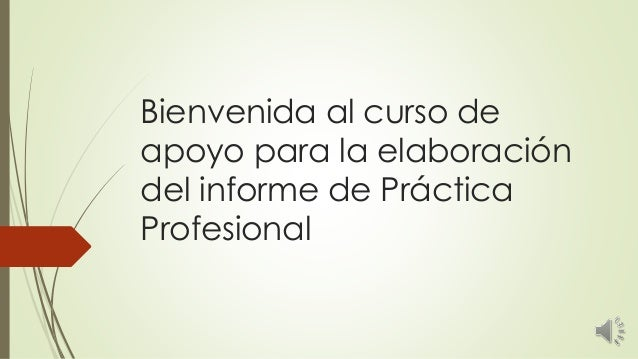 Bienvenida al curso de apoyo para la elaboración del informe de Práctica Profesional