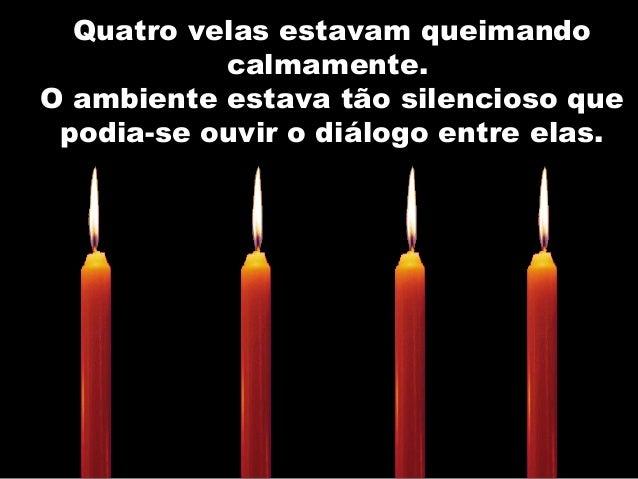 Quatro velas estavam queimandoQuatro velas estavam queimando calmamente.calmamente. O ambiente estava tão silencioso queO ...