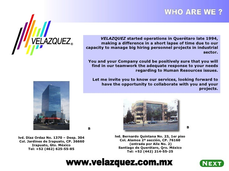 WHO ARE WE ? VELAZQUEZ  started operations in Querétaro late 1994, making a difference in a short lapse of time due to our...