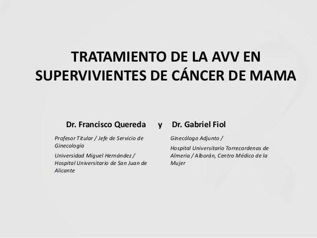 Dr. Francisco Quereda y Dr. Gabriel Fiol TRATAMIENTO DE LA AVV EN SUPERVIVIENTES DE CÁNCER DE MAMA Profesor Titular / Jefe...