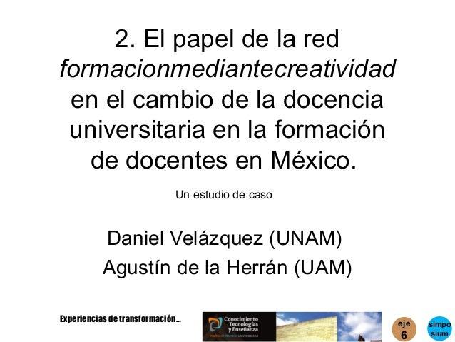 2. El papel de la redformacionmediantecreatividad en el cambio de la docencia universitaria en la formación   de docentes ...