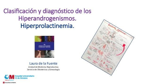 Clasificación y diagnóstico de los Hiperandrogenismos. Hiperprolactinemia. Laura de la Fuente Unidad de Medicina Reprodu...