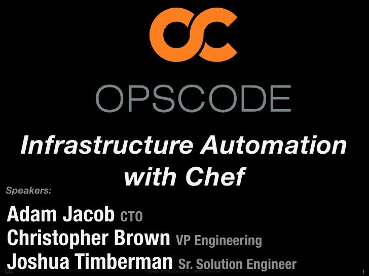 Infrastructure Automation Speakers:            with Chef Adam Jacob CTO Christopher Brown VP Engineering Joshua Timberman ...