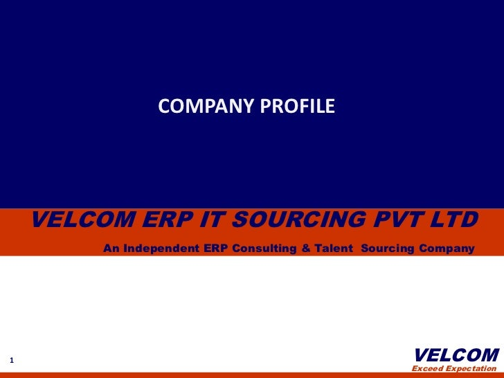COMPANY PROFILE    VELCOM ERP IT SOURCING PVT LTD         An Independent ERP Consulting & Talent Sourcing Company1        ...