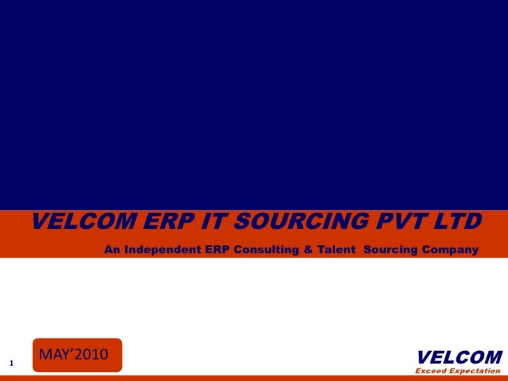 VELCOM ERP IT SOURCING PVT LTD            An Independent ERP Consulting & Talent Sourcing Company     1     MAY'2010      ...