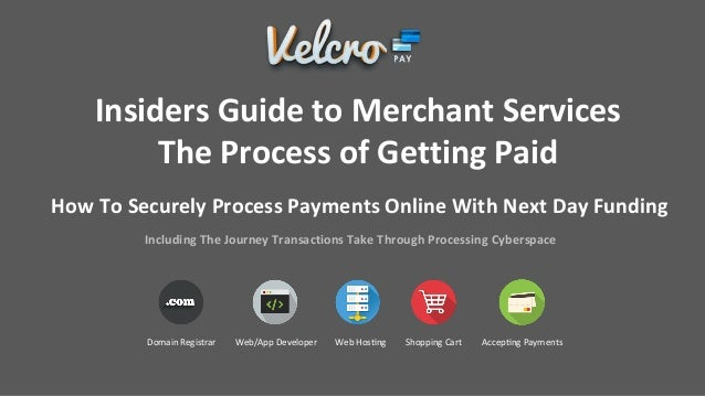 How To Securely Process Payments Online With Next Day Funding Including The Journey Transactions Take Through Processing C...
