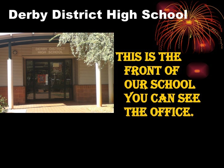 Derby District High School <ul><li>This is the front of our School you can see the office. </li></ul>