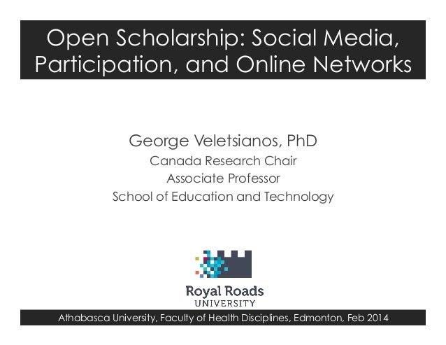 Open Scholarship: Social Media, Participation, and Online Networks George Veletsianos, PhD Canada Research Chair Associate...