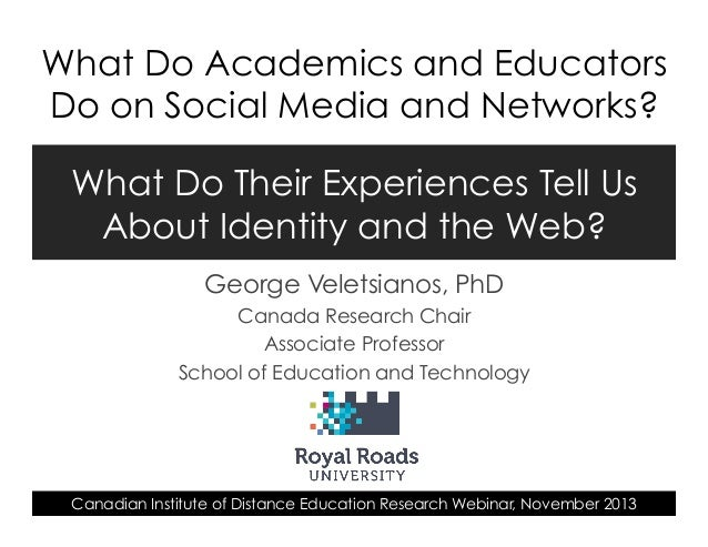 What Do Academics and Educators Do on Social Media and Networks? What Do Their Experiences Tell Us About Identity and the ...