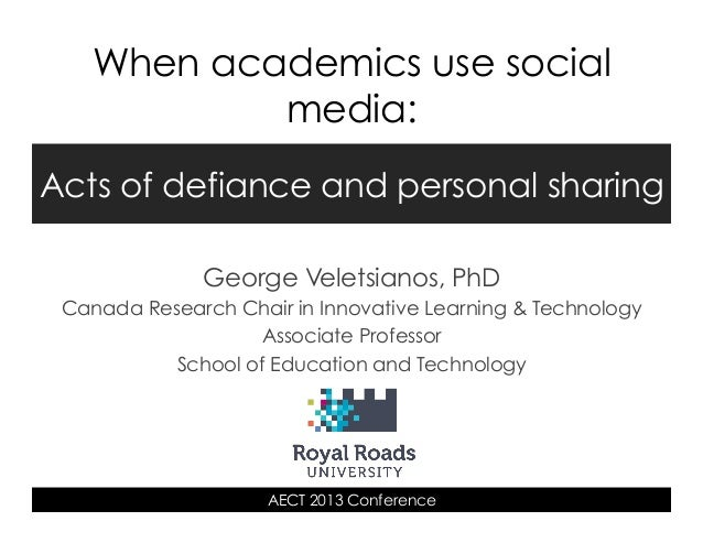 When academics use social media: Acts of defiance and personal sharing George Veletsianos, PhD Canada Research Chair in In...