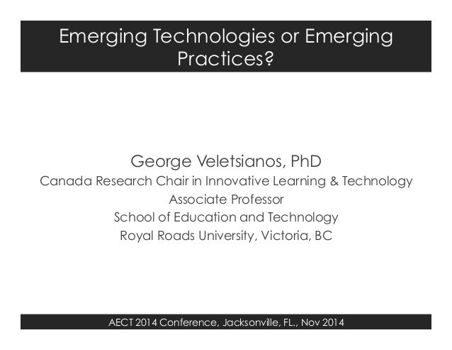 Emerging Technologies or Emerging  Practices?  George Veletsianos, PhD  Canada Research Chair in Innovative Learning & Tec...