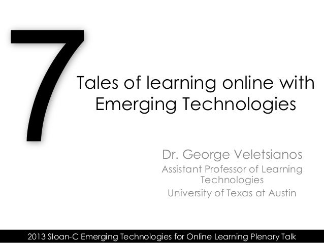 Tales of learning online with              Emerging Technologies                                 Dr. George Veletsianos   ...