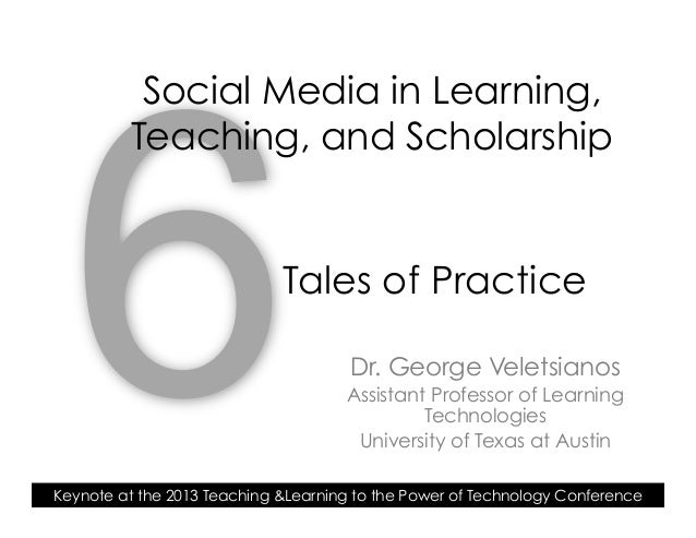 Dr. George VeletsianosAssistant Professor of LearningTechnologiesUniversity of Texas at Austin6Keynote at the 2013 Teachin...