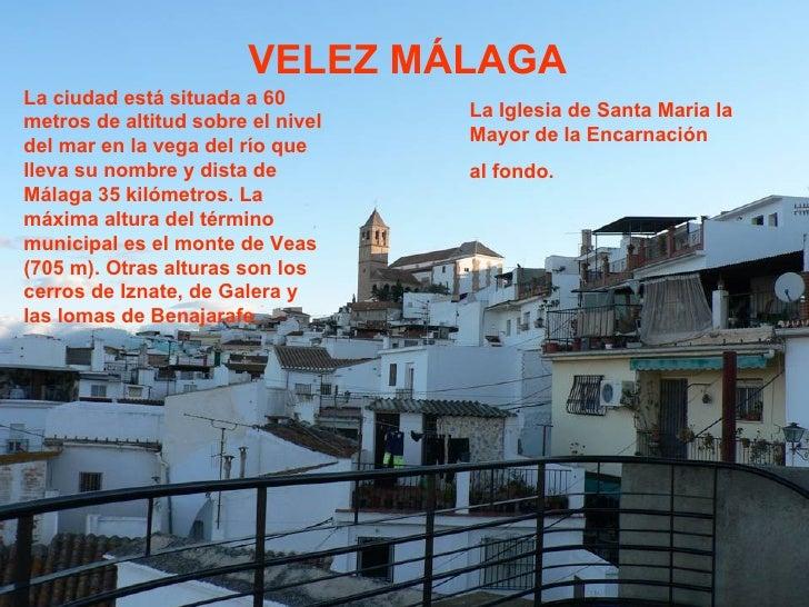 VELEZ MÁLAGA La ciudad está situada a 60 metros de altitud sobre el nivel del mar en la vega del río que lleva su nombre y...