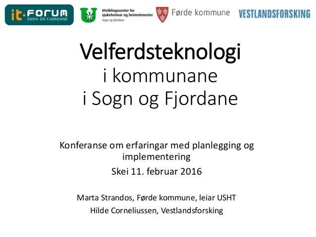Velferdsteknologi i kommunane i Sogn og Fjordane Konferanse om erfaringar med planlegging og implementering Skei 11. febru...